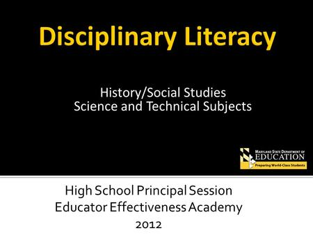 History/Social Studies Science and Technical Subjects High School Principal Session Educator Effectiveness Academy 2012.