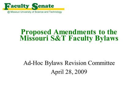Proposed Amendments to the Missouri S&T Faculty Bylaws Ad-Hoc Bylaws Revision Committee April 28, 2009.