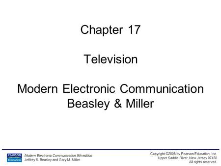 Modern Electronic Communication 9th edition Jeffrey S. Beasley and Gary M. Miller Copyright ©2008 by Pearson Education, Inc. Upper Saddle River, New Jersey.