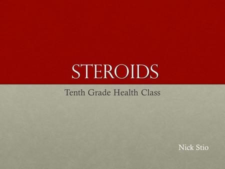 Steroids Tenth Grade Health Class Nick Stio What do Steroids look like? Dangerous R I S K Y Illegal.