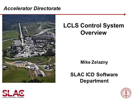 LCLS Control System Overview Mike Zelazny SLAC ICD Software Department Accelerator Directorate.