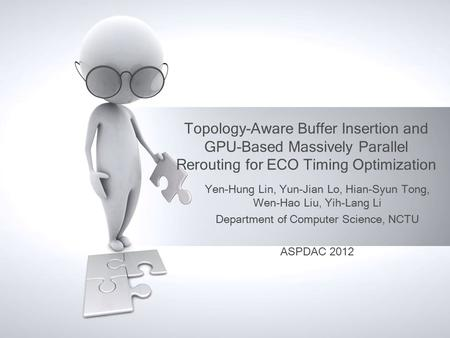 Topology-Aware Buffer Insertion and GPU-Based Massively Parallel Rerouting for ECO Timing Optimization Yen-Hung Lin, Yun-Jian Lo, Hian-Syun Tong, Wen-Hao.