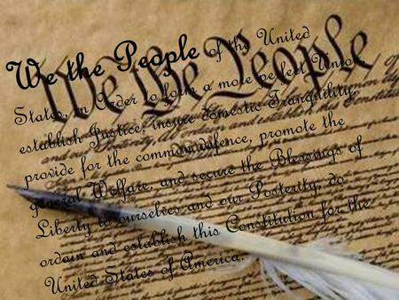 We the People of the United States, in Order to form a more perfect Union, establish Justice, insure domestic Tranquility, provide for the common defence,