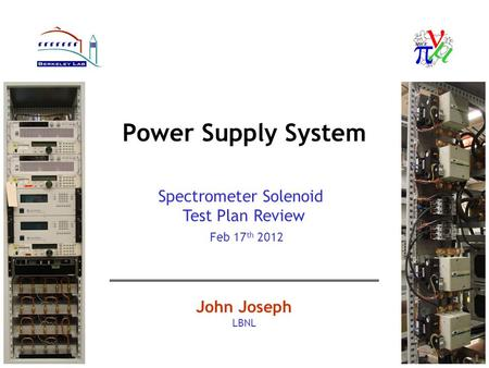 Power Supply System John Joseph LBNL Spectrometer Solenoid Test Plan Review Feb 17 th 2012.
