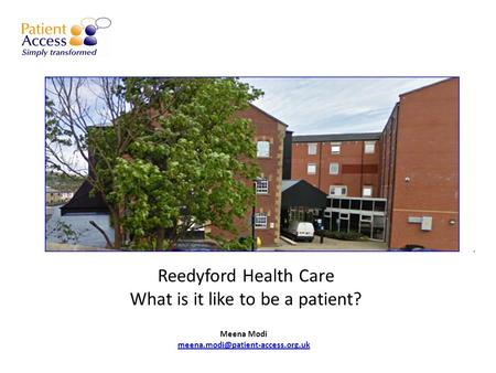 Reedyford Health Care What is it like to be a patient? Meena Modi