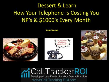 Dessert & Learn How Your Telephone Is Costing You NP's & $1000's Every Month Your Name.