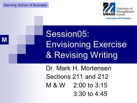 Session05: Envisioning Exercise & Revising Writing Dr. Mark H. Mortensen Sections 211 and 212 M & W2:00 to 3:15 3:30 to 4:45 Manning School of Business.