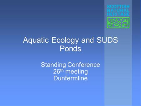Aquatic Ecology and SUDS Ponds Standing Conference 26 th meeting Dunfermline.