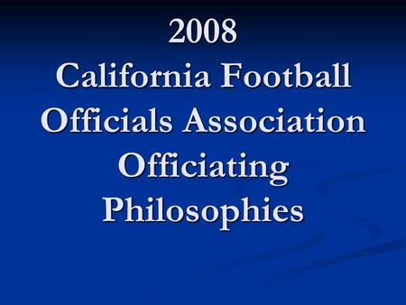 2008 California Football Officials Association Officiating Philosophies.