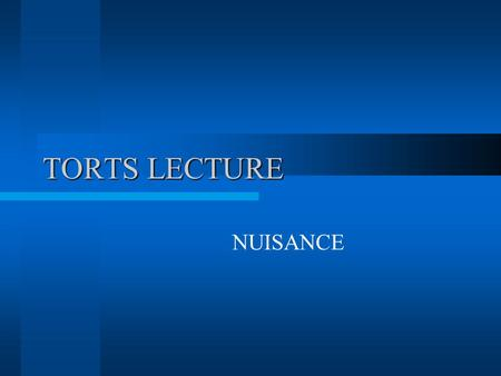 TORTS LECTURE NUISANCE. WHAT IS NUISANCE? An unreasonable conduct that materially interferes with the ordinary comfort of human existence.