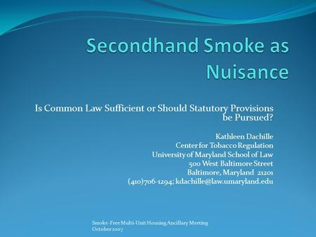 Is Common Law Sufficient or Should Statutory Provisions be Pursued? Kathleen Dachille Center for Tobacco Regulation University of Maryland School of Law.