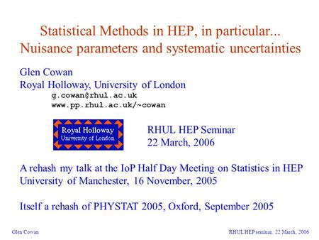 1 Statistical Methods in HEP, in particular... Nuisance parameters and systematic uncertainties Glen Cowan Royal Holloway, University of London