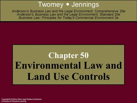 Copyright © 2008 by West Legal Studies in Business A Division of Thomson Learning Chapter 50 Environmental Law and Land Use Controls Twomey Jennings Anderson's.