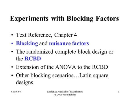 Chapter 4Design & Analysis of Experiments 7E 2009 Montgomery 1 Experiments with Blocking Factors Text Reference, Chapter 4 Blocking and nuisance factors.