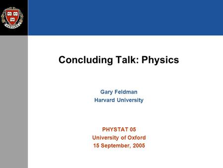 Concluding Talk: Physics Gary Feldman Harvard University PHYSTAT 05 University of Oxford 15 September, 2005.