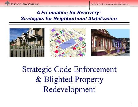 1 Strategic Code Enforcement & Blighted Property Redevelopment A Foundation for Recovery: Strategies for Neighborhood Stabilization.