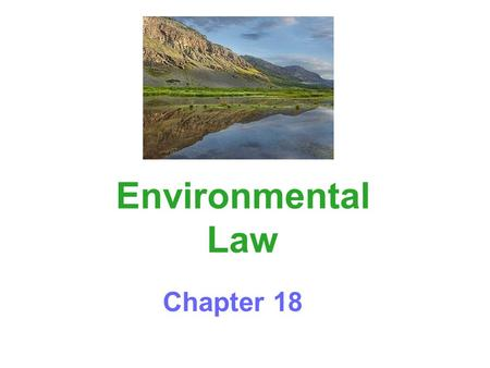 Environmental Law Chapter 18. Federal Environmental Regulation During 1960's environment became major issue Since 1970, explosion of federal regulation.