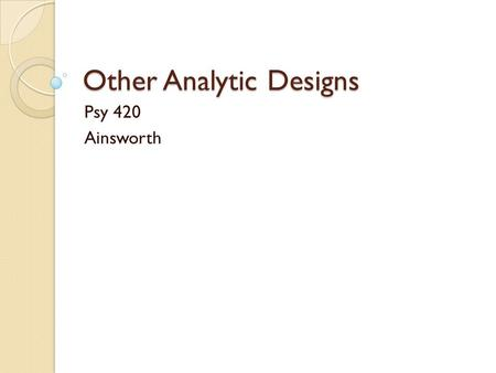 Other Analytic Designs Psy 420 Ainsworth. Latin Square Designs In a basic latin square (LS) design a researcher has a single variable of interest in a.