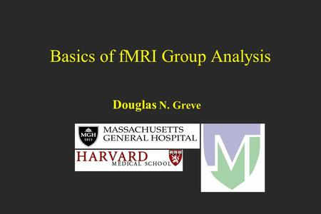 Basics of fMRI Group Analysis Douglas N. Greve. 2 fMRI Analysis Overview Higher Level GLM First Level GLM Analysis First Level GLM Analysis Subject 3.