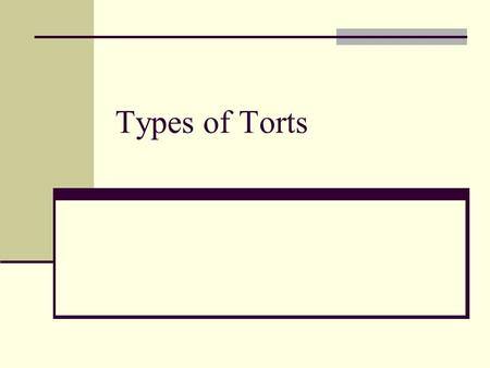 Types of Torts. As within Criminal law there are a variety of Torts The type of case, the circumstances are important in terms of the application of law.