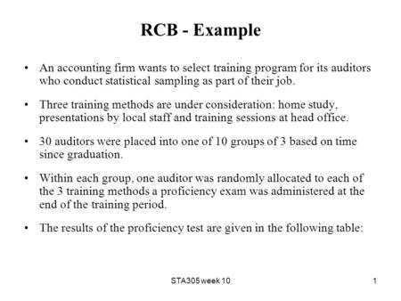 STA305 week 101 RCB - Example An accounting firm wants to select training program for its auditors who conduct statistical sampling as part of their job.
