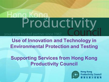 Use of Innovation and Technology in Environmental Protection and Testing Supporting Services from Hong Kong Productivity Council.