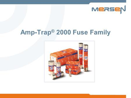 Amp-Trap ® 2000 Fuse Family. 2 Amp-Trap 2000 ® When there's absolutely no time for downtime.