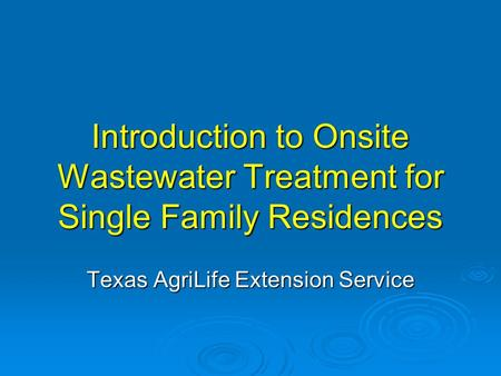 Introduction to Onsite Wastewater Treatment for Single Family Residences Texas AgriLife Extension Service.