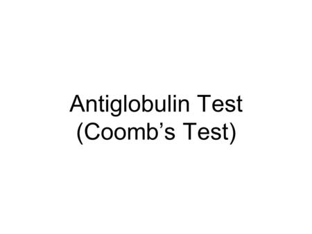 Antiglobulin Test (Coomb's Test)