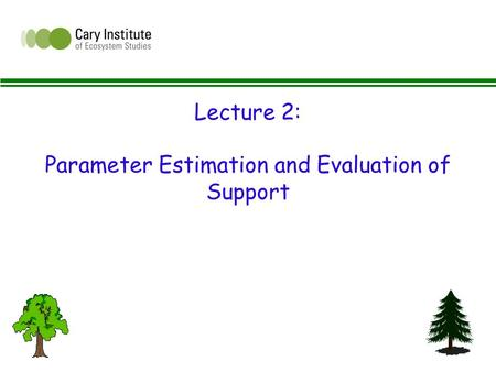 Lecture 2: Parameter Estimation and Evaluation of Support.