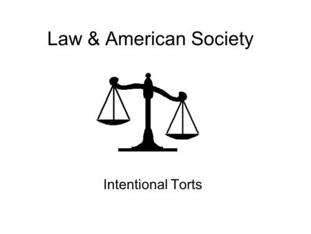 Law & American Society Intentional Torts.
