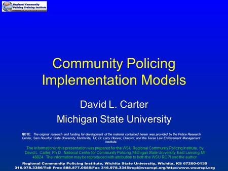 Community Policing Implementation Models David L. Carter Michigan State University NOTE: The original research and funding for development of the material.