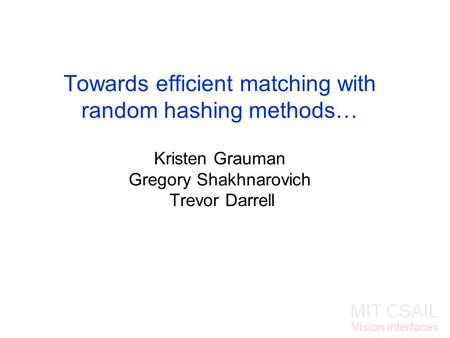 MIT CSAIL Vision interfaces Towards efficient matching with random hashing methods… Kristen Grauman Gregory Shakhnarovich Trevor Darrell.