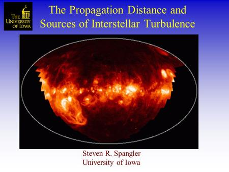 The Propagation Distance and Sources of Interstellar Turbulence Steven R. Spangler University of Iowa.