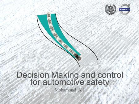 2012-09-21 1 Decision Making and control for automotive safety Mohammad Ali.