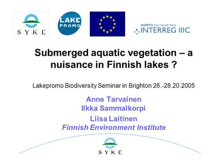 Submerged aquatic vegetation – a nuisance in Finnish lakes ? Lakepromo Biodiversity Seminar in Brighton 26.-28.20.2005 Anne Tarvainen Ilkka Sammalkorpi.