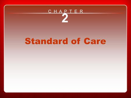 Chapter 2 Standard of Care 2 Standard of Care C H A P T E R.