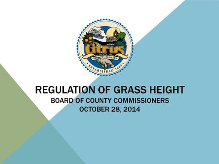 REGULATION OF GRASS HEIGHT BOARD OF COUNTY COMMISSIONERS OCTOBER 28, 2014.