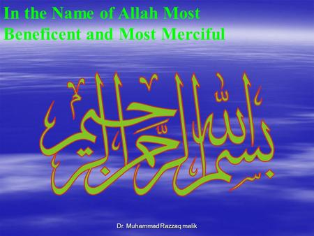 Dr. Muhammad Razzaq malik In the Name of Allah Most Beneficent and Most Merciful.