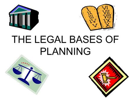 "THE LEGAL BASES OF PLANNING. TOPICS KEY QUESTIONS POLICE POWER & PLANNING EMINENT DOMAIN AND PLANNING TAKINGS & PLANNING HOW IS THE ""PUBLIC INTEREST"""