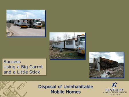 Success Using a Big Carrot and a Little Stick Disposal of Uninhabitable Mobile Homes.