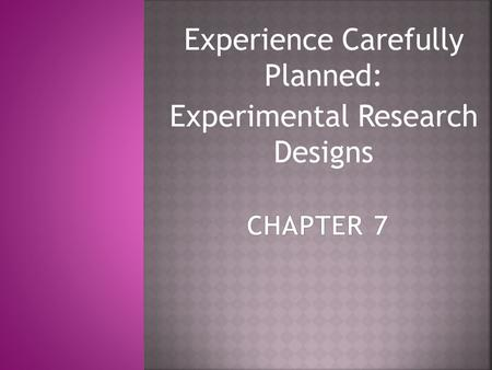 Experience Carefully Planned: Experimental Research Designs.