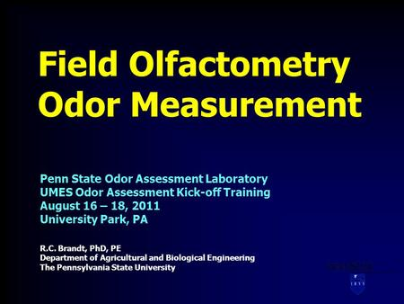 Field Olfactometry Odor Measurement R.C. Brandt, PhD, PE Department of Agricultural and Biological Engineering The Pennsylvania State University Penn State.
