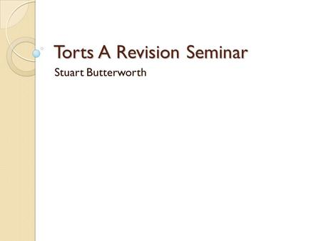 Torts A Revision Seminar Stuart Butterworth. Torts A Examination Issue spotting.
