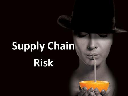Supply Chain Risk.