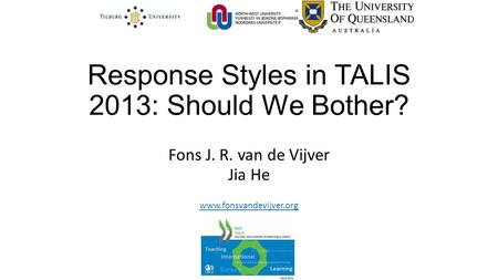 Response Styles in TALIS 2013: Should We Bother? Fons J. R. van de Vijver Jia He www.fonsvandevijver.org.