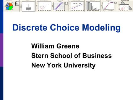 Discrete Choice Modeling William Greene Stern School of Business New York University.
