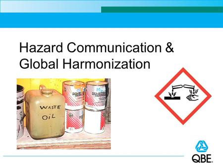 Hazard Communication & Global Harmonization. Objectives Know basic requirements of OSHA's Hazard Communication Standard Understand the new Global Harmonization.