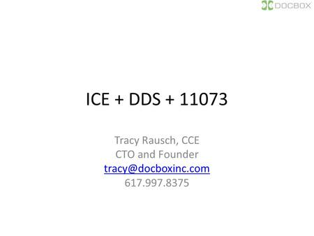 ICE + DDS + 11073 Tracy Rausch, CCE CTO and Founder 617.997.8375.