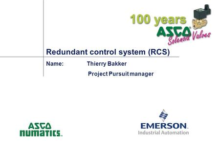 Redundant control system (RCS) Name:Thierry Bakker Project Pursuit manager.